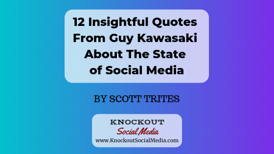 "Title of article reads, ""12 Insightful Quotes From Guy Kawasaki About The State of Social Media"" by Scott Trites of Knockout Social Media, www.knockoutsoicalmedia.com"